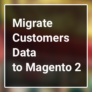 Migrate Customer Data in Magento 2