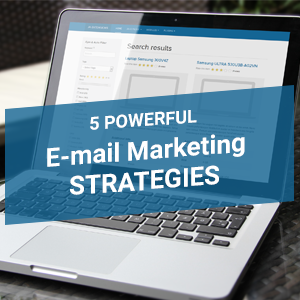 5 powerful e-mail marketing strategies