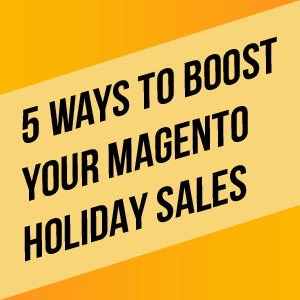 5 Ways to Boost Magento Holiday Sales