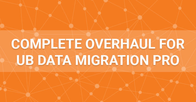 UB Data Migration Pro Complete Overhaul