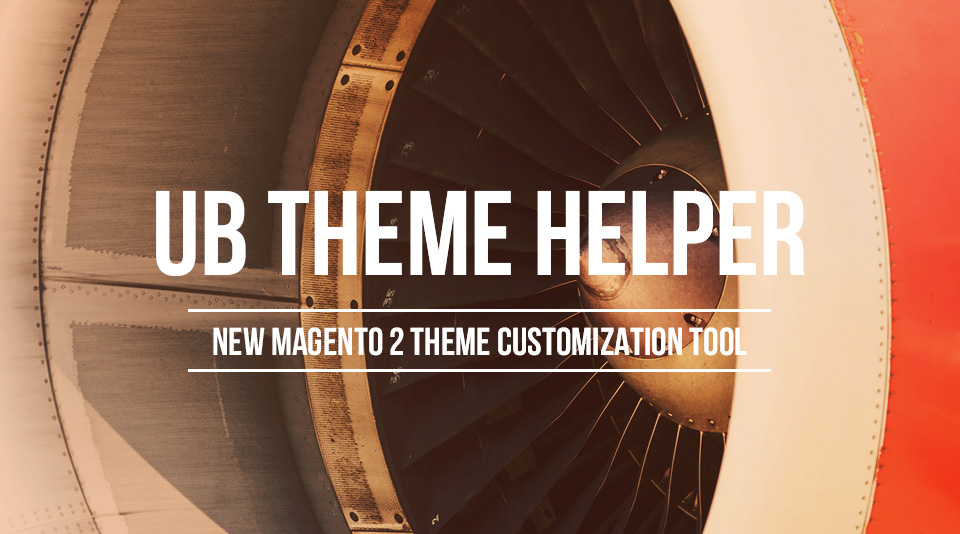 UB Theme Helper Introduction - Magento 2 theme customization