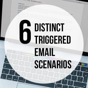 6 Triggered Email Scenarios