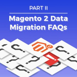 Magento Data Migration Part 2