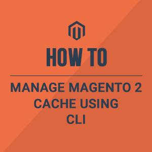 Manage Magento 2 cache