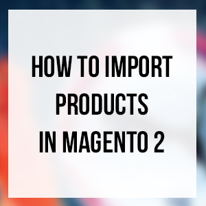 Import products in Magento 2