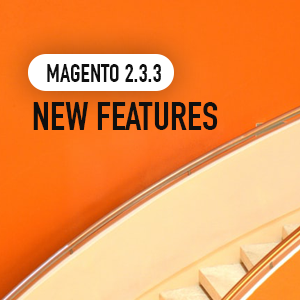 Magento 2.3.3 New features