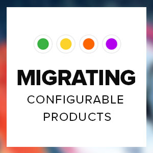 Migrating Configurable Products